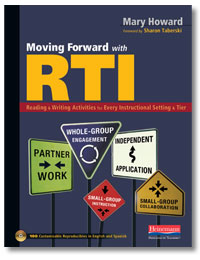 Moving Forward with RTI: Reading & Writing Activities for Every Instructional Setting & Tier (Heinemann, 2010)